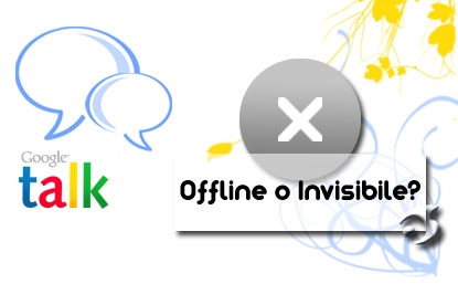 Gtalk: offline o invisibile?